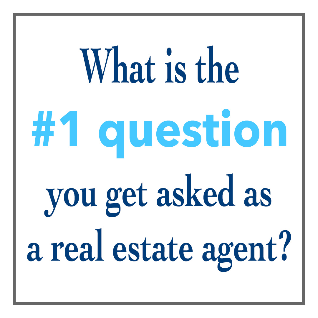 What's the #1 Question You Get Asked as a Real Estate Agent?